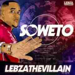 Lebza The Villain - Soweto Ft. Tete